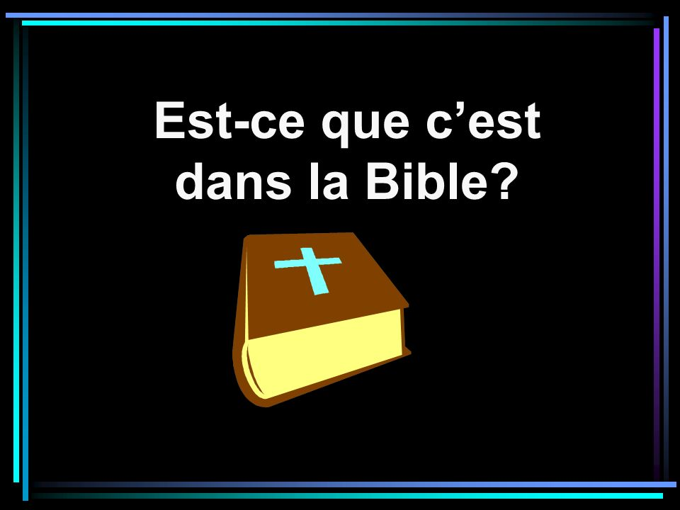 Est-ce que c'est dans la Bible