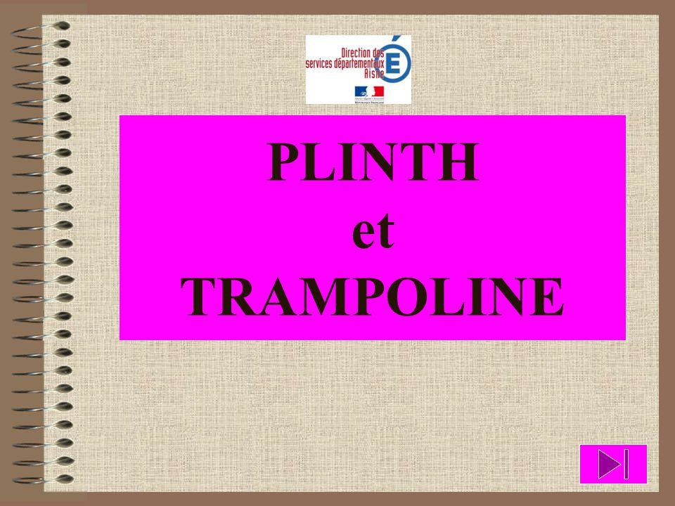 PLINTH et TRAMPOLINE