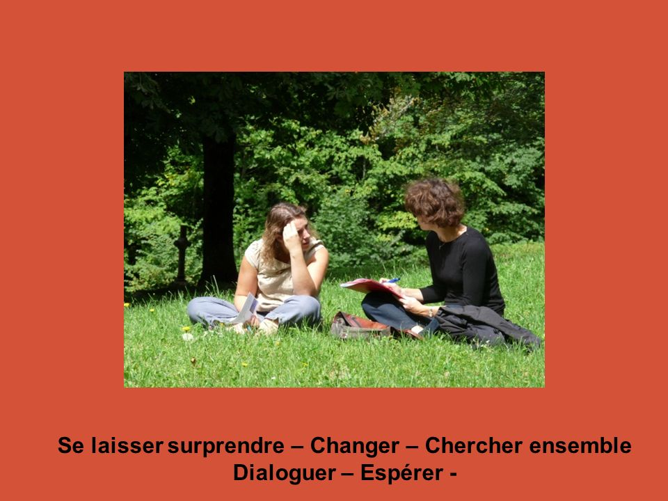 Se laisser surprendre – Changer – Chercher ensemble Dialoguer – Espérer -