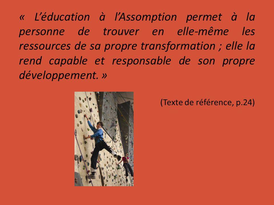 « L'éducation à l'Assomption permet à la personne de trouver en elle-même les ressources de sa propre transformation ; elle la rend capable et responsable de son propre développement. »