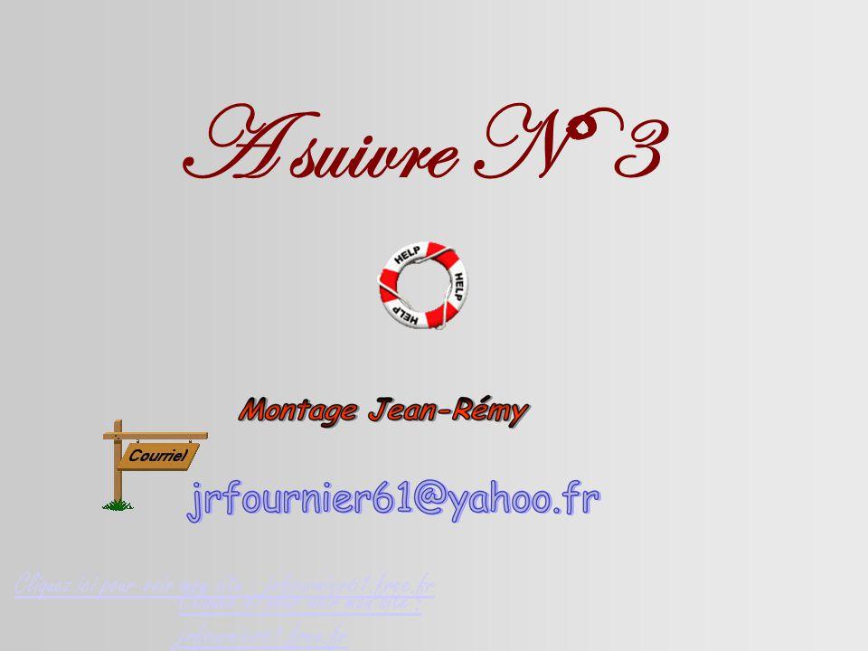 A suivre N°3 Cliquez ici pour voir mon site : jrfournier61.free.fr