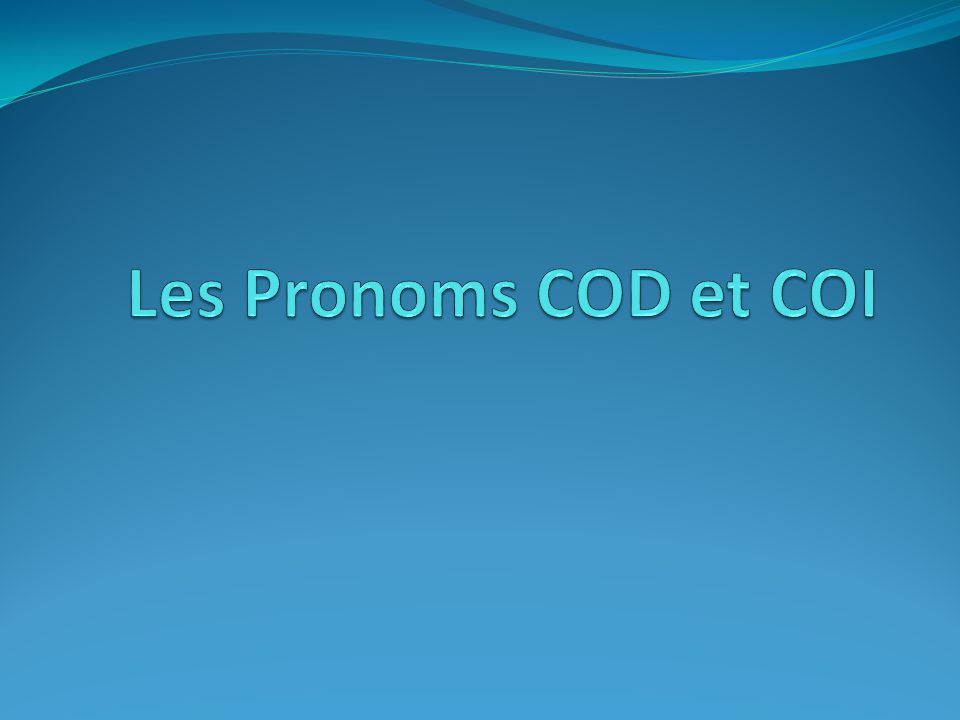 Les Pronoms COD et COI