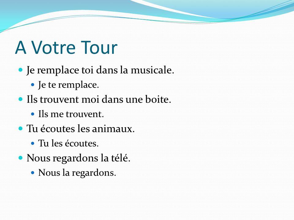 A Votre Tour Je remplace toi dans la musicale.