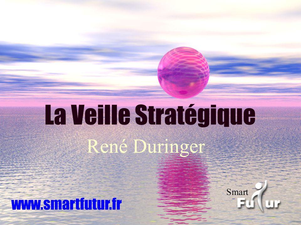 La Veille Stratégique René Duringer www.smartfutur.fr