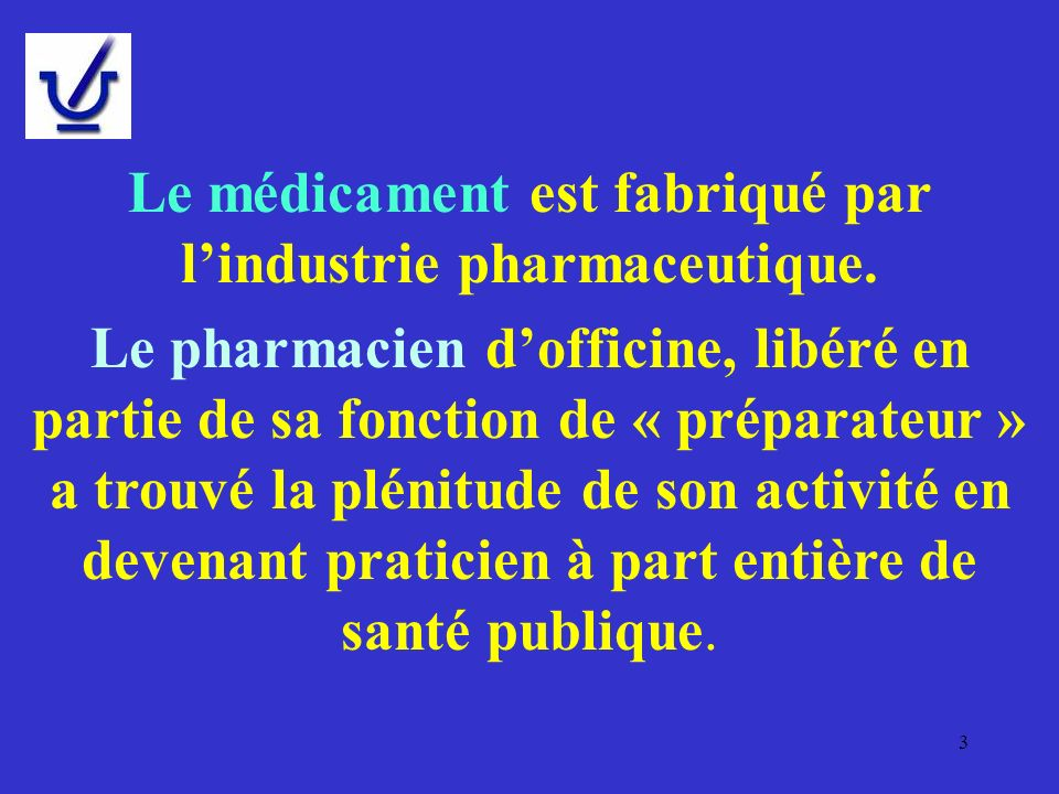 Le médicament est fabriqué par l'industrie pharmaceutique.