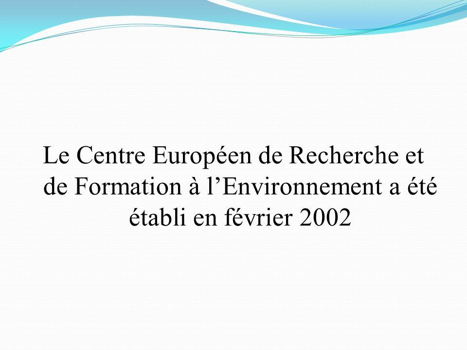 Le Centre Européen de Recherche et de Formation à l'Environnement a été établi en février 2002