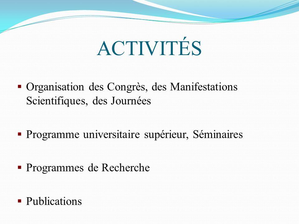 ACTIVITÉS Organisation des Congrès, des Manifestations Scientifiques, des Journées. Programme universitaire supérieur, Séminaires.