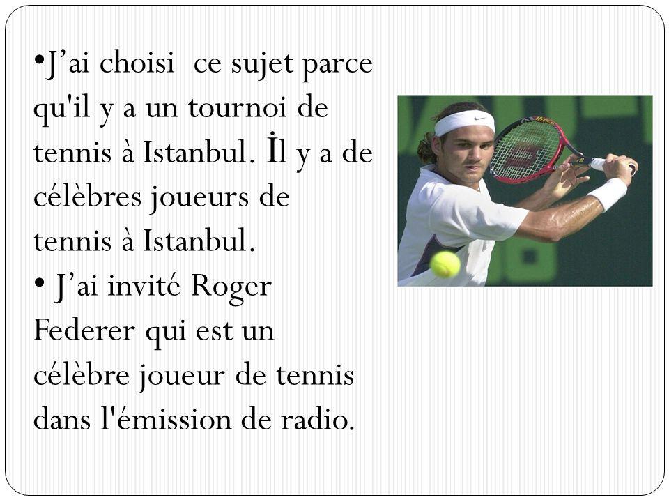 J'ai choisi ce sujet parce qu il y a un tournoi de tennis à Istanbul