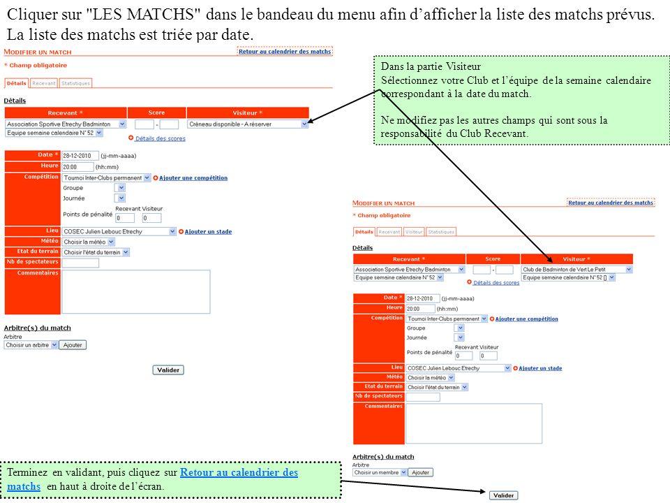 Cliquer sur LES MATCHS dans le bandeau du menu afin d'afficher la liste des matchs prévus. La liste des matchs est triée par date.