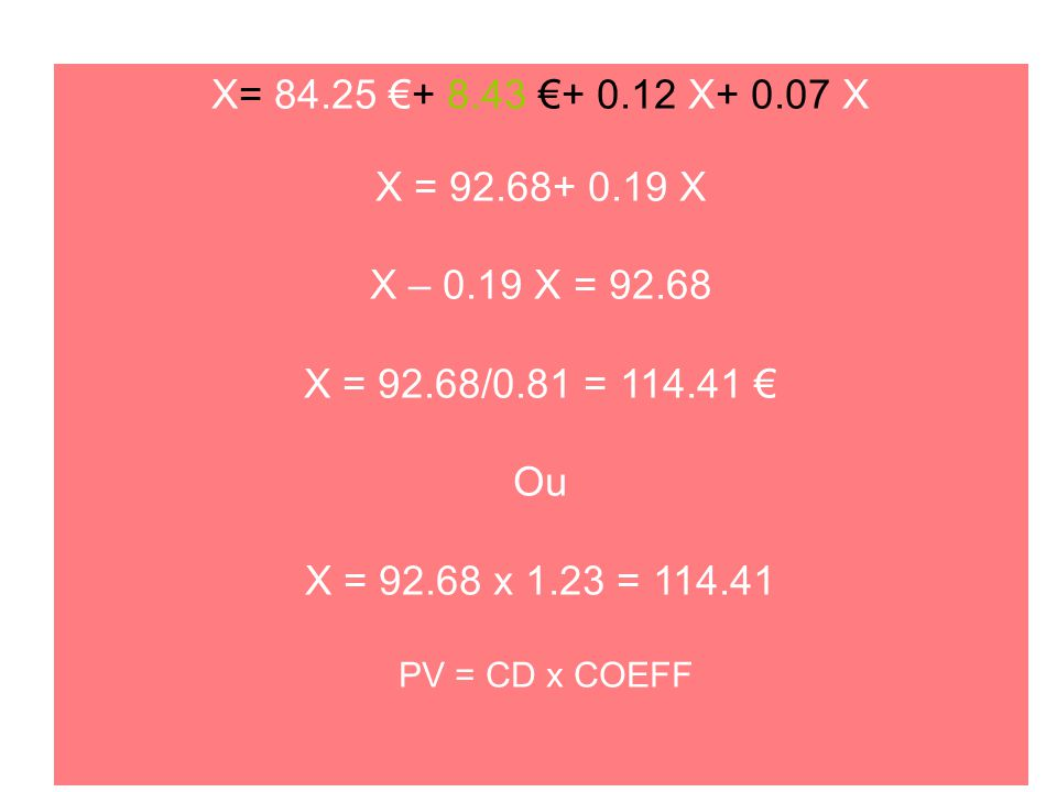 X= 84.25 €+ 8.43 €+ 0.12 X+ 0.07 X X = 92.68+ 0.19 X. X – 0.19 X = 92.68. X = 92.68/0.81 = 114.41 €