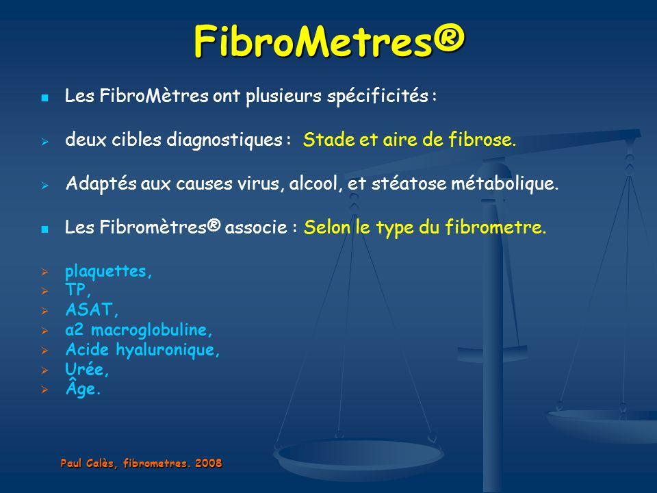 FibroMetres® Les FibroMètres ont plusieurs spécificités :
