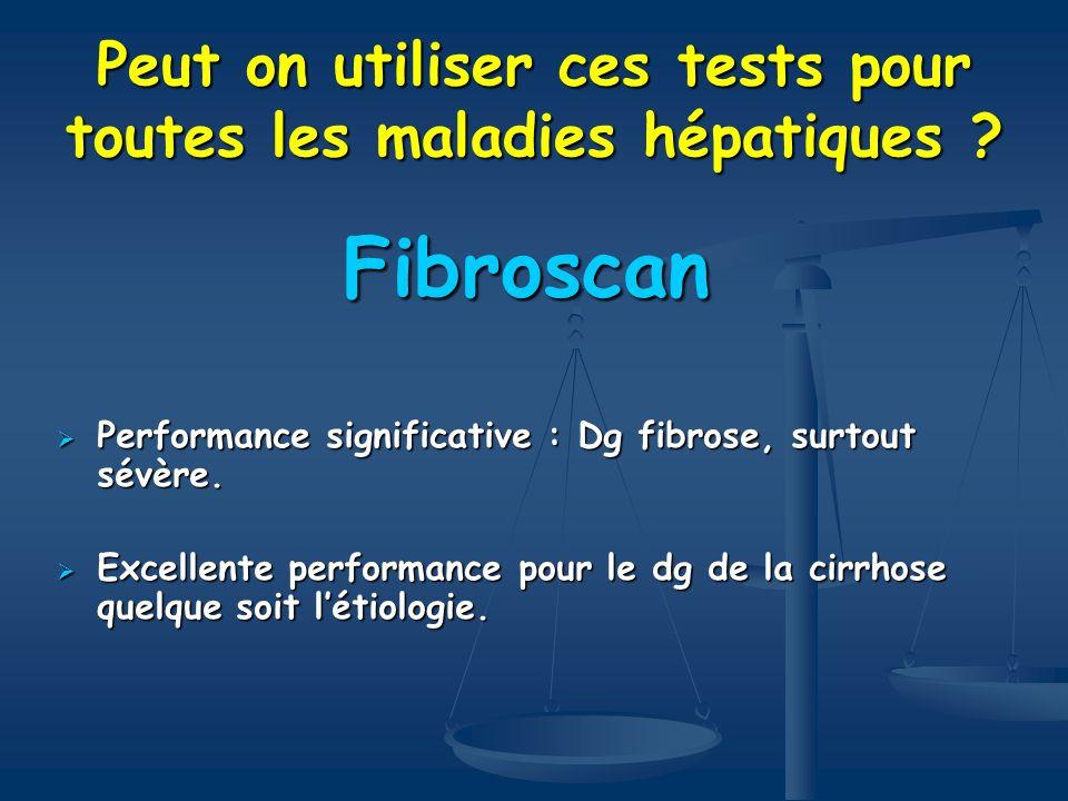Peut on utiliser ces tests pour toutes les maladies hépatiques