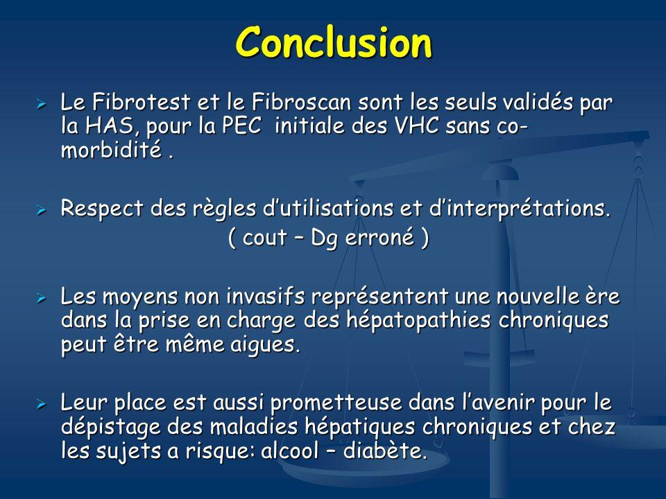 Conclusion Le Fibrotest et le Fibroscan sont les seuls validés par la HAS, pour la PEC initiale des VHC sans co-morbidité .