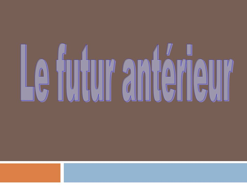 Le futur ant rieur ppt video online t l charger for Future interieur