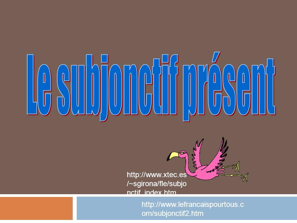 Le subjonctif présent http://www.xtec.es/~sgirona/fle/subjonctif_index.htm.