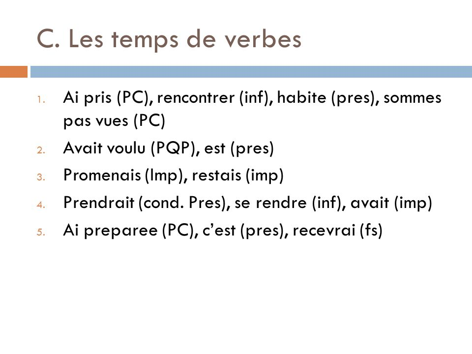 C. Les temps de verbes Ai pris (PC), rencontrer (inf), habite (pres), sommes pas vues (PC) Avait voulu (PQP), est (pres)