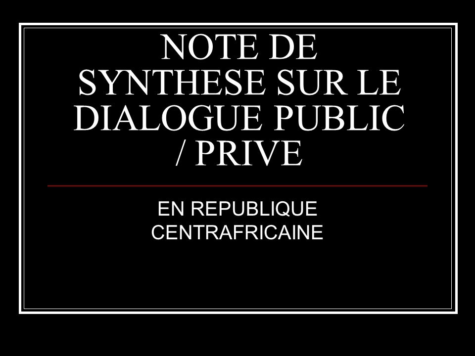 NOTE DE SYNTHESE SUR LE DIALOGUE PUBLIC / PRIVE