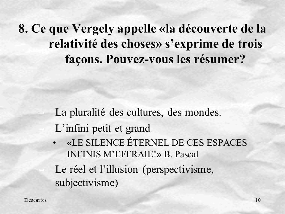 8. Ce que Vergely appelle «la découverte de la relativité des choses» s'exprime de trois façons. Pouvez-vous les résumer
