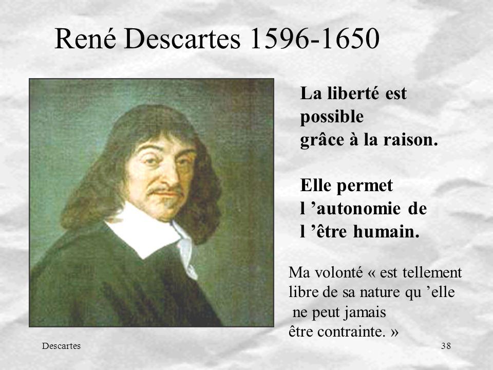 René Descartes 1596-1650 La liberté est possible grâce à la raison.