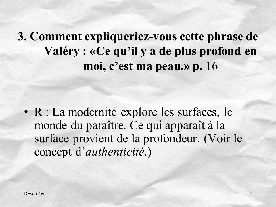 3. Comment expliqueriez-vous cette phrase de Valéry : «Ce qu'il y a de plus profond en moi, c'est ma peau.» p. 16