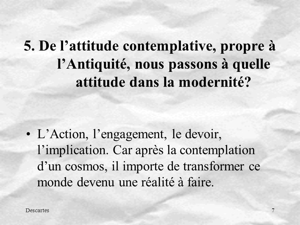 5. De l'attitude contemplative, propre à l'Antiquité, nous passons à quelle attitude dans la modernité