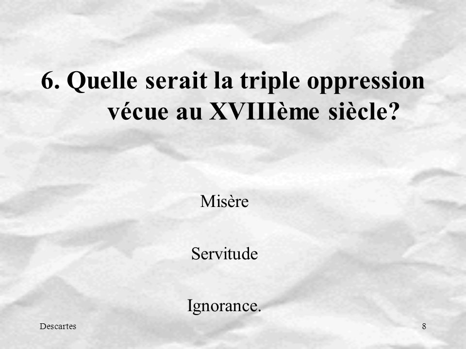 6. Quelle serait la triple oppression vécue au XVIIIème siècle