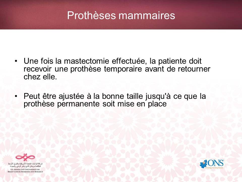 Prothèses mammaires Une fois la mastectomie effectuée, la patiente doit recevoir une prothèse temporaire avant de retourner chez elle.