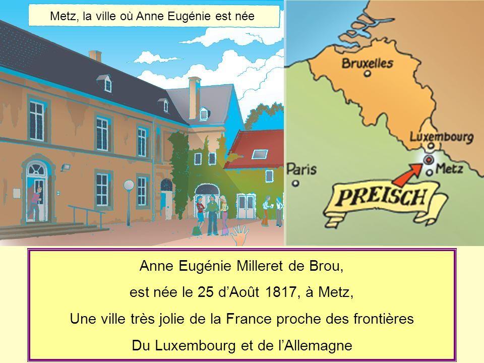 Anne Eugénie Milleret de Brou, est née le 25 d'Août 1817, à Metz,