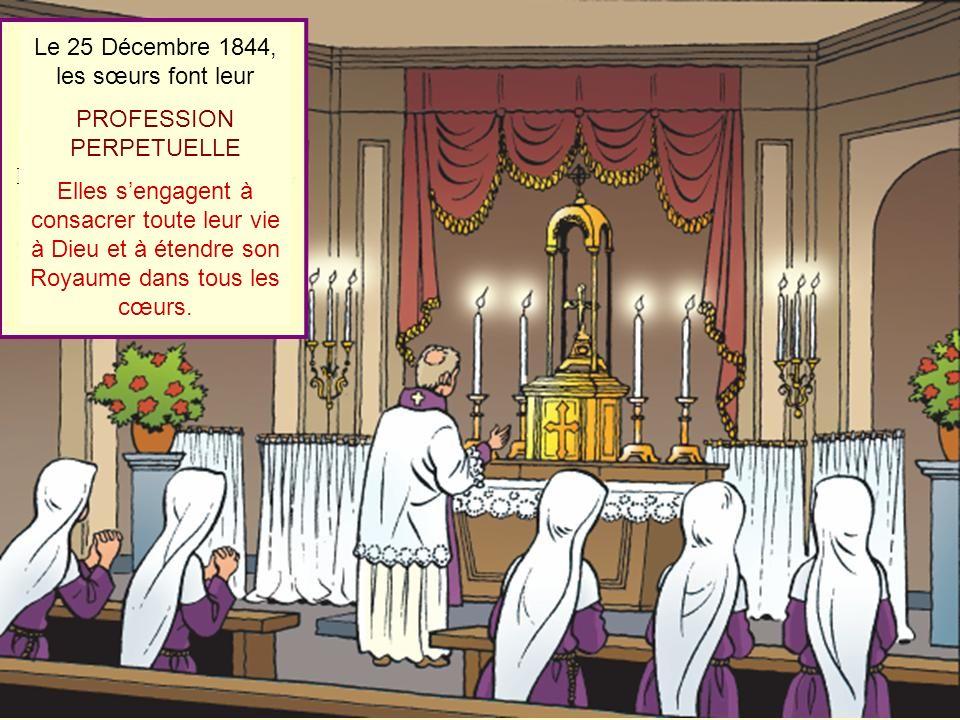Le 25 Décembre 1844, les sœurs font leur PROFESSION PERPETUELLE
