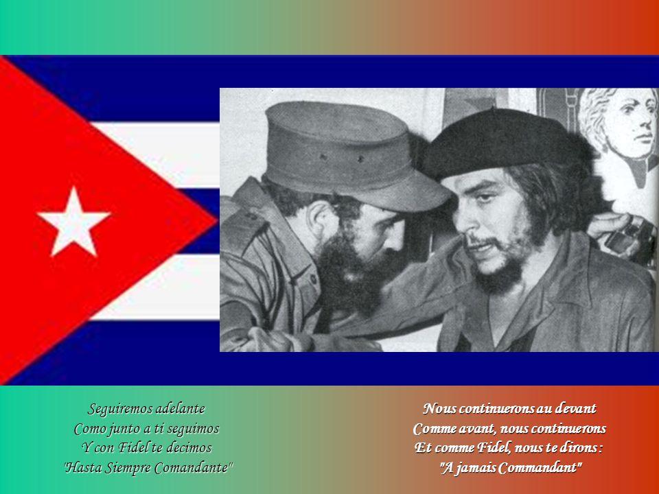 Seguiremos adelante Como junto a ti seguimos Y con Fidel te decimos Hasta Siempre Comandante