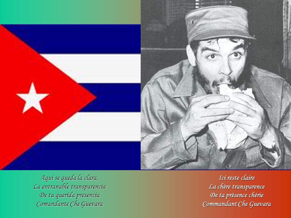 Aqui se queda la clara, La entranable transparencia De tu querida presencia Comandante Che Guevara