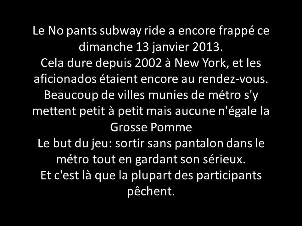 Le No pants subway ride a encore frappé ce dimanche 13 janvier 2013
