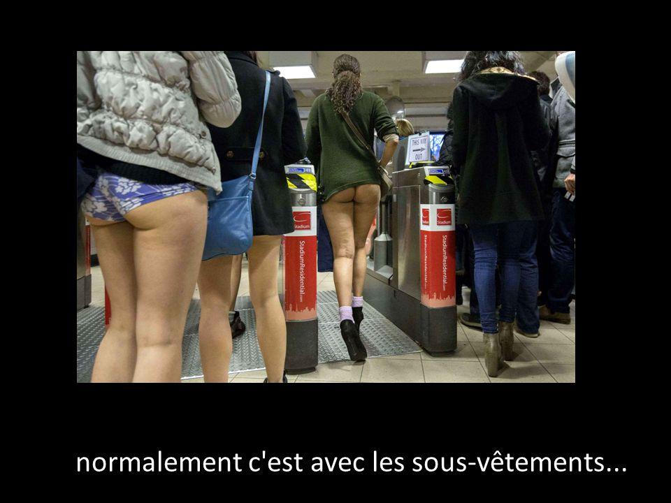 Alors, normalement c est avec les sous-vêtements...