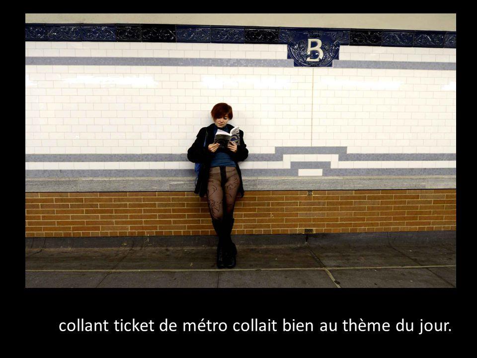 Le collant ticket de métro collait bien au thème du jour.