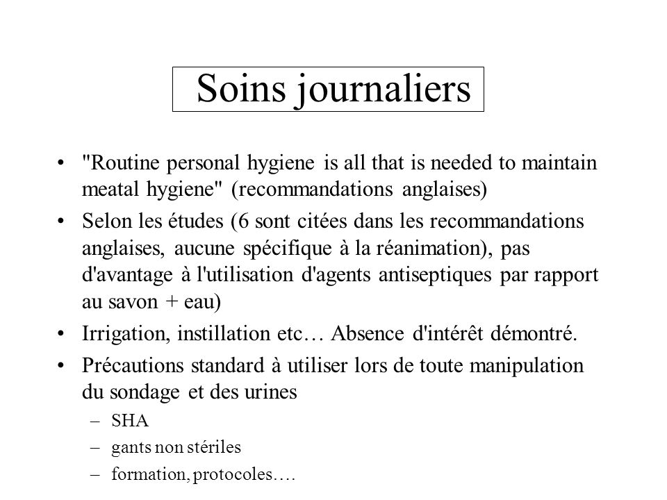 Soins journaliers Routine personal hygiene is all that is needed to maintain meatal hygiene (recommandations anglaises)