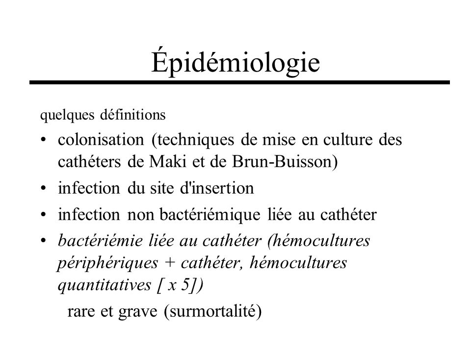 Épidémiologie quelques définitions. colonisation (techniques de mise en culture des cathéters de Maki et de Brun-Buisson)