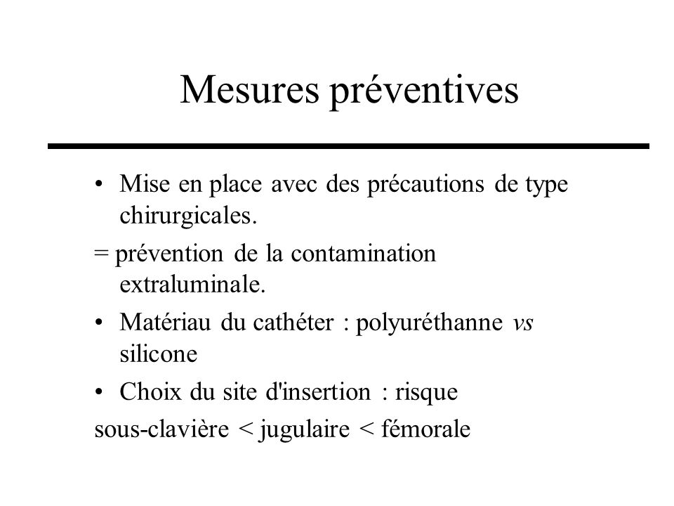 Mesures préventives Mise en place avec des précautions de type chirurgicales. = prévention de la contamination extraluminale.