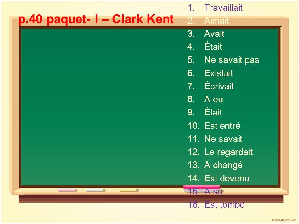 p.40 paquet- I – Clark Kent Travaillait Aimait Avait Était