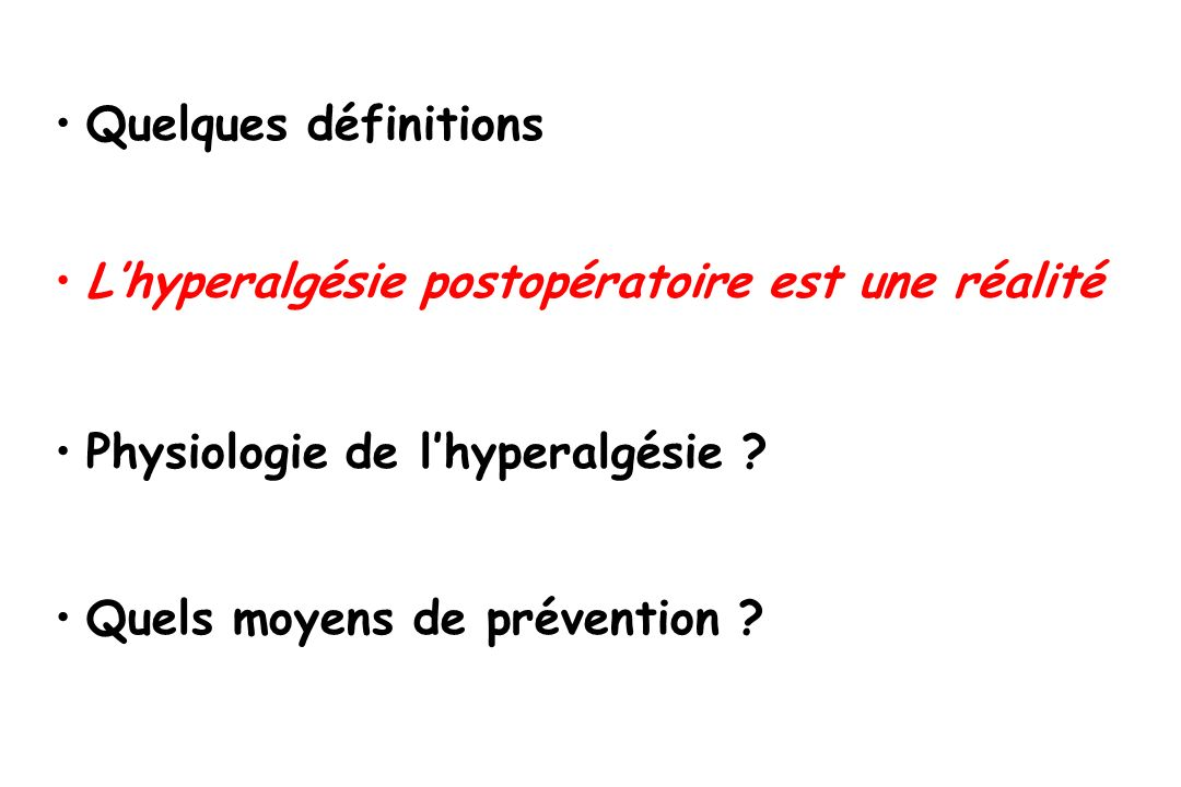 Quelques définitions L'hyperalgésie postopératoire est une réalité. Physiologie de l'hyperalgésie