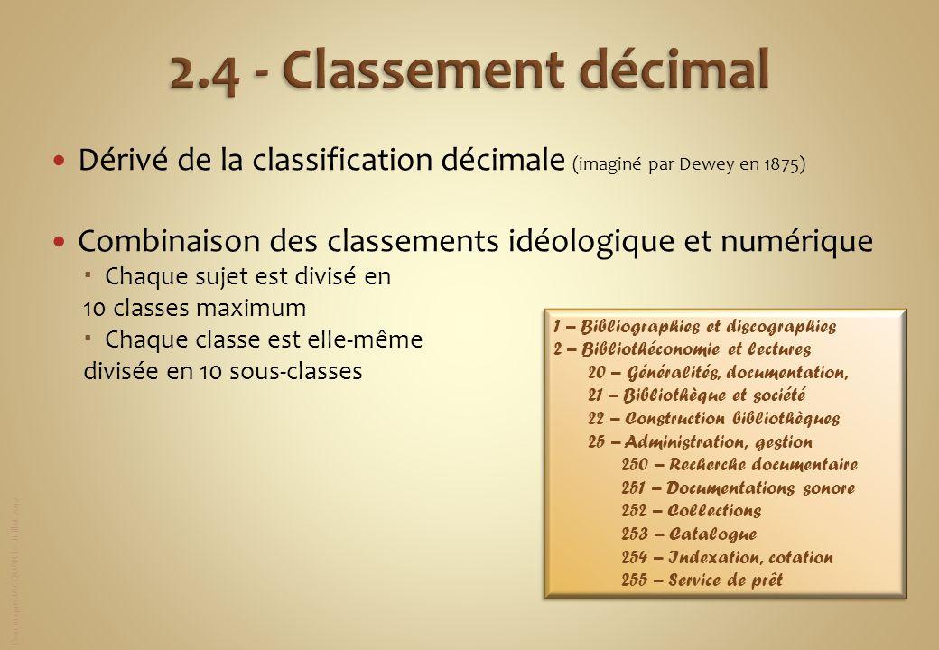 2.4 - Classement décimal Dérivé de la classification décimale (imaginé par Dewey en 1875) Combinaison des classements idéologique et numérique.