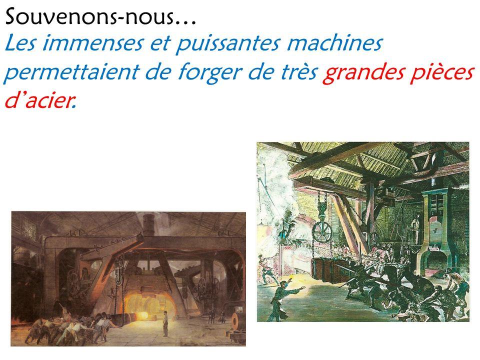 Souvenons-nous… Les immenses et puissantes machines permettaient de forger de très grandes pièces d'acier.