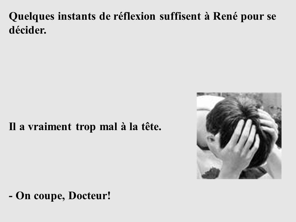 Quelques instants de réflexion suffisent à René pour se décider.