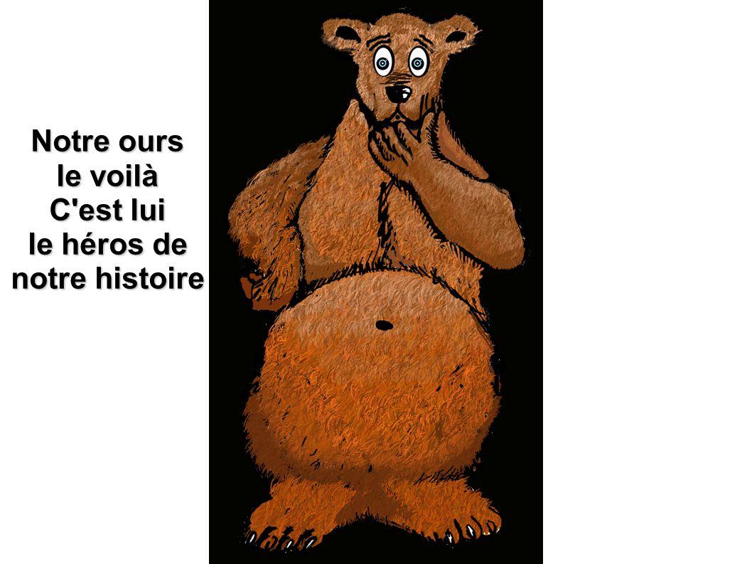Notre ours le voilà C est lui le héros de notre histoire