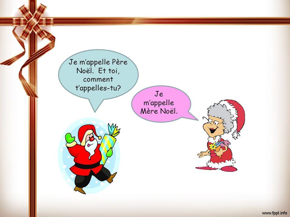 Je m'appelle Père Noël. Et toi, comment t'appelles-tu