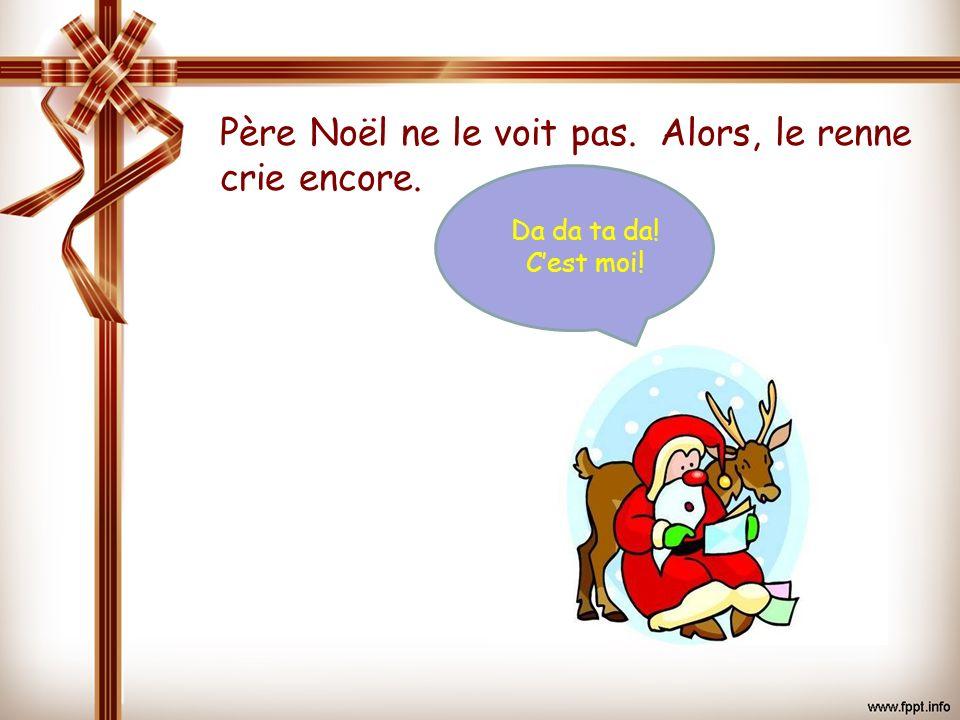 Père Noël ne le voit pas. Alors, le renne crie encore.