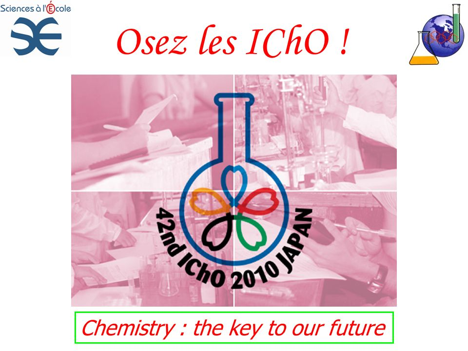 Osez les IChO ! Chemistry : the key to our future