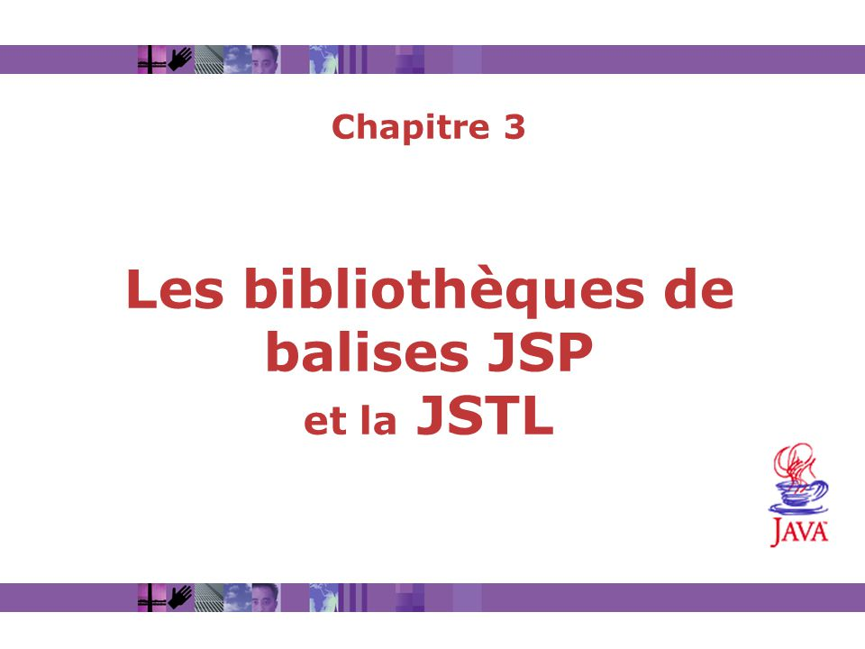 Chapitre 3 Les bibliothèques de balises JSP et la JSTL