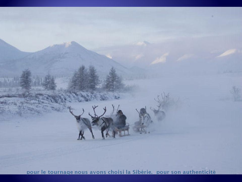 pour le tournage nous avons choisi la Sibérie. pour son authenticité