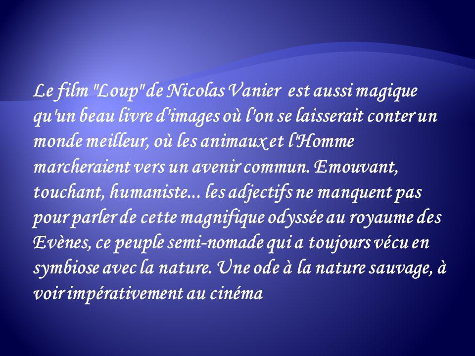 Le film Loup de Nicolas Vanier est aussi magique qu un beau livre d images où l on se laisserait conter un monde meilleur, où les animaux et l Homme marcheraient vers un avenir commun.