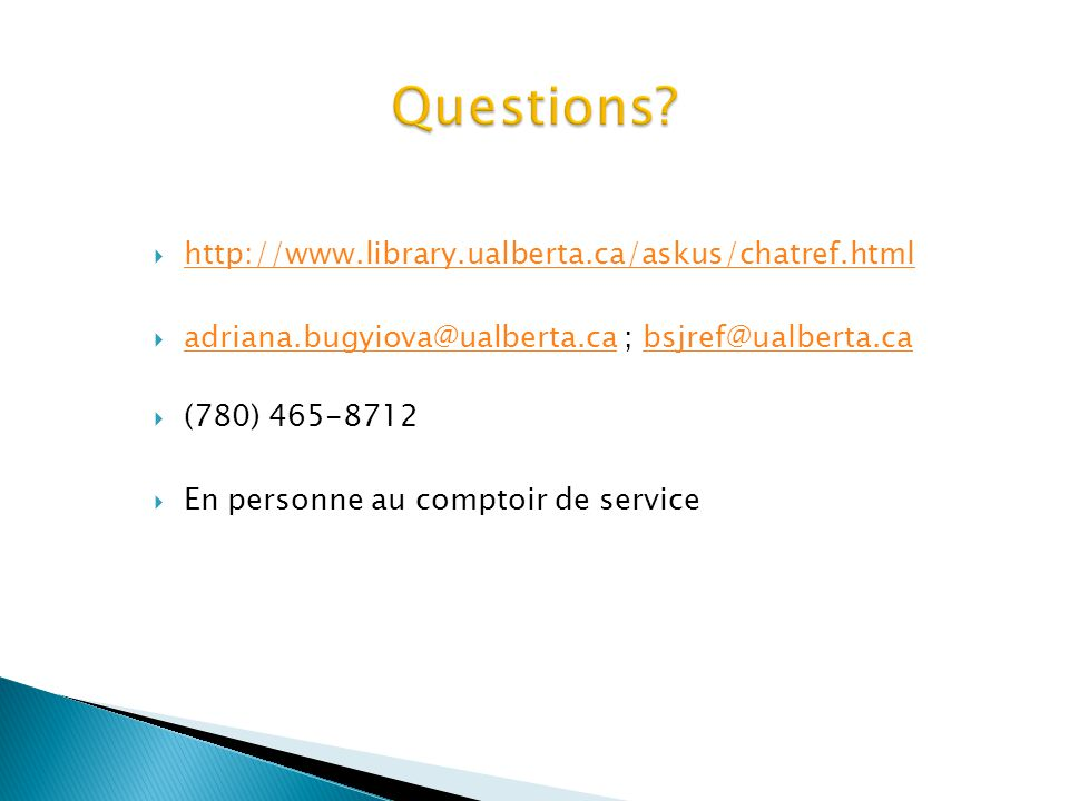 Questions http://www.library.ualberta.ca/askus/chatref.html